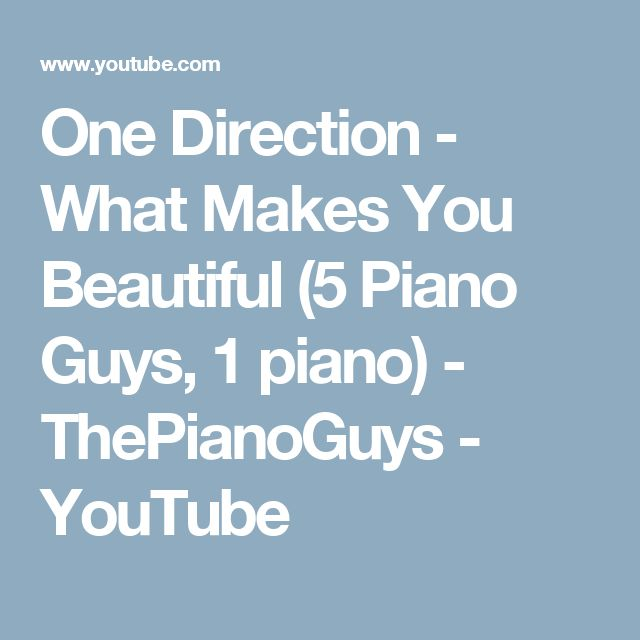 One Direction - What Makes You Beautiful (5 Piano Guys, 1 piano) - ThePianoGuys - YouTube