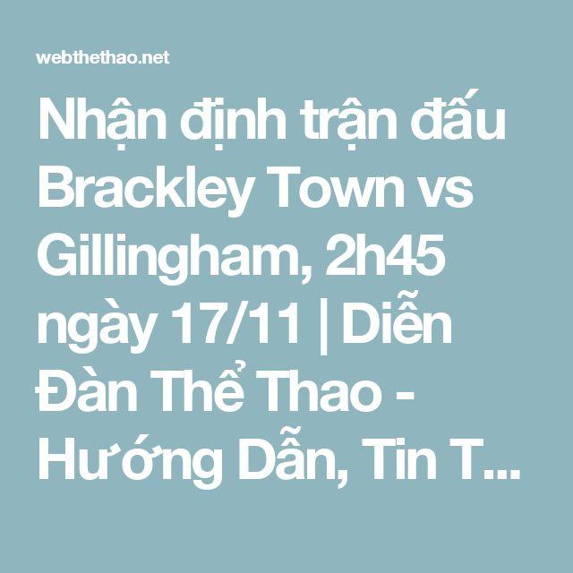 Nhận định trận đấu Brackley Town vs Gillingham, 2h45 ngày 17/11 | Diễn Đàn Thể Thao - Hướng Dẫn, Tin Tức Thể Thao Nổi Bật