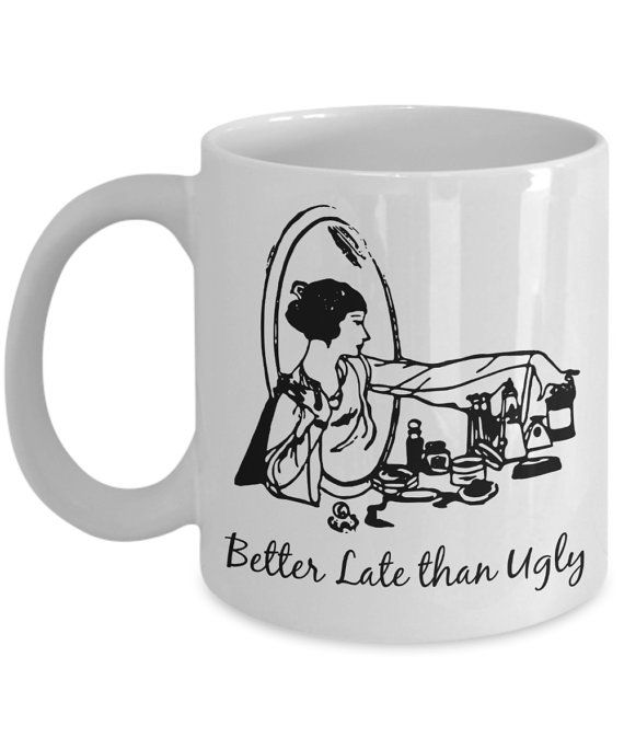 Better Late than Ugly Funny Mug for Women Gift for Friend Who Loves Makeup Ceramic Coffee mug