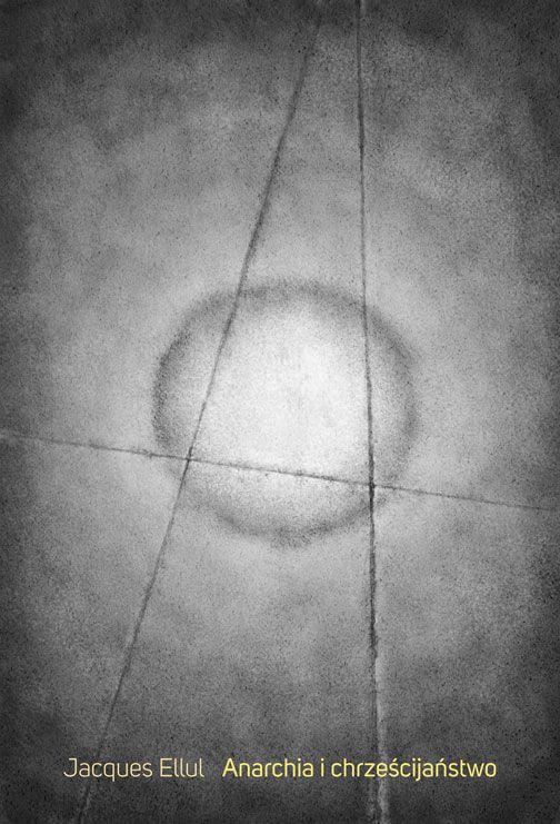 Jacques Ellul - Anarchia i chrześcijaństwo