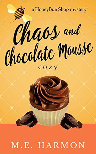 Chaos and Chocolate Mousse: A HoneyBun Shop Cozy Mystery (HoneyBun Shop Mysteries Book 6) by [Harmon, M.E.]
