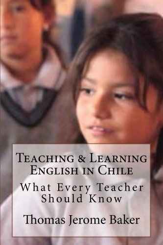 Teaching & Learning English in Chile by Thomas Jerome Baker, http://www.amazon.com/dp/B00CGOSM76/ref=cm_sw_r_pi_dp_QqGrsb025XKQS