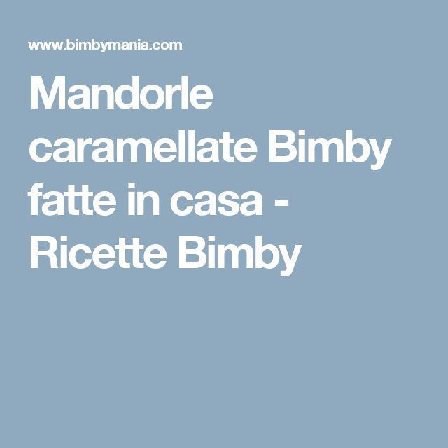 Mandorle caramellate Bimby fatte in casa - Ricette Bimby