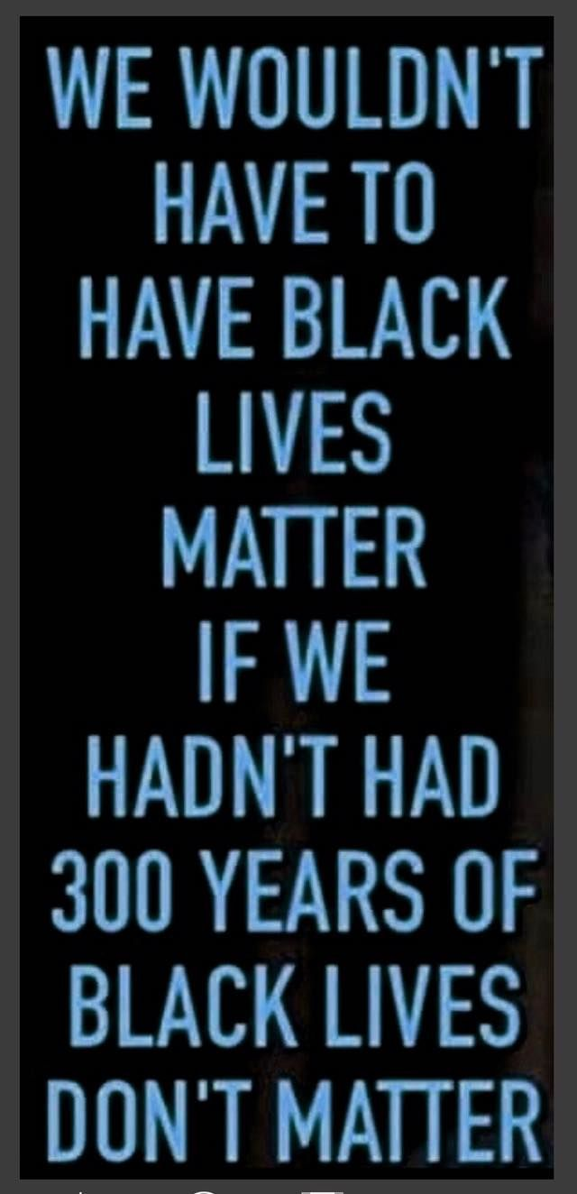 We wouldn't have Black Lives Matter if we hadn't had 300 years of black lives don't matter. #protestsign #RISEUP