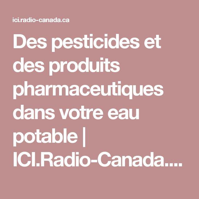 Des pesticides et des produits pharmaceutiques dans votre eau potable | ICI.Radio-Canada.ca