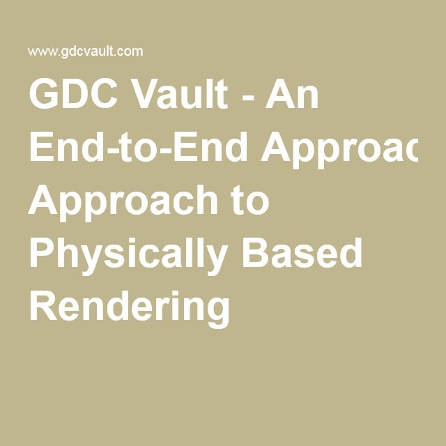 GDC Vault - An End-to-End Approach to Physically Based Rendering