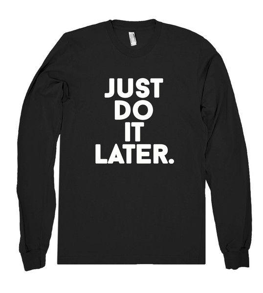 just do it later. shirt – Shirtoopia