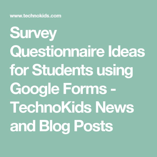 Survey Questionnaire Ideas for Students using Google Forms - TechnoKids News and Blog Posts