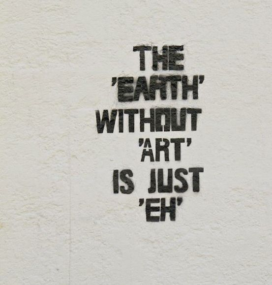the earth without art is just 'eh'