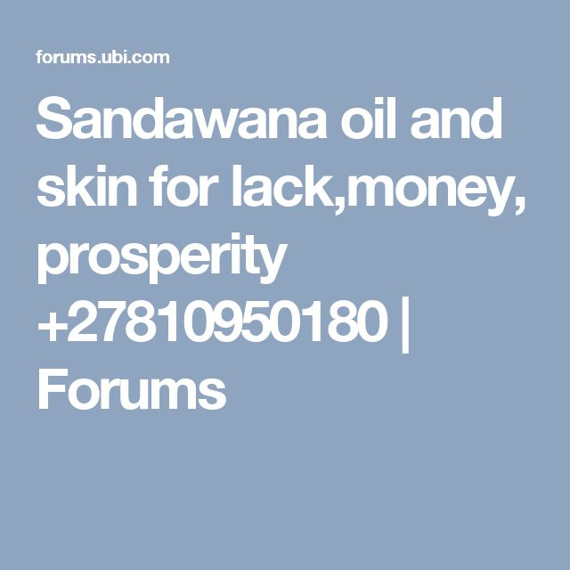 Sandawana oil and skin for lack,money, prosperity +27810950180 | Forums