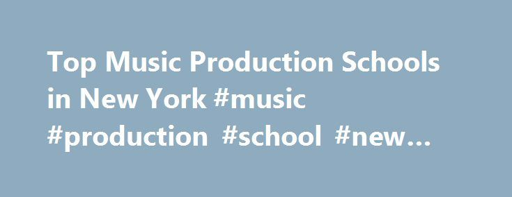 Top Music Production Schools in New York #music #production #school #new #york http://cleveland.remmont.com/top-music-production-schools-in-new-york-music-production-school-new-york/  # There are schools offering music production programs in New York! Approximately 0.0% of graduates in of New York receive music production degrees every year. Thus, New York's 3 music production schools put out approximately 171 music producers each year. Top Schools The top-ranked school in New York that has…