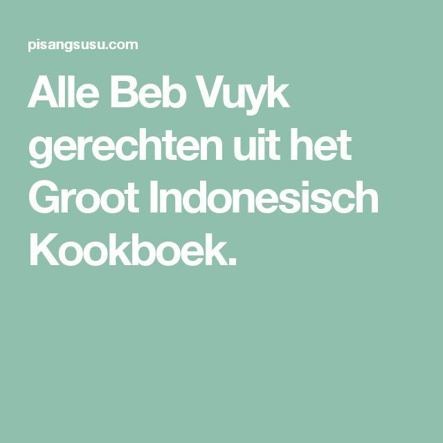 Alle Beb Vuyk gerechten uit het Groot Indonesisch Kookboek.
