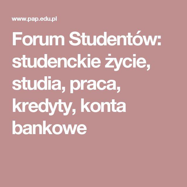 Forum Studentów: studenckie życie, studia, praca, kredyty, konta bankowe