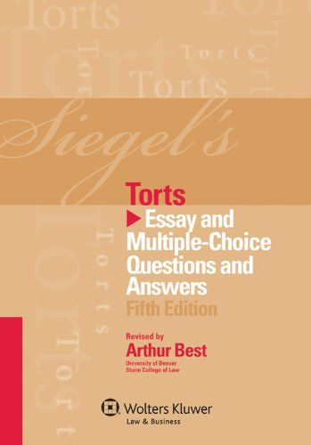 Siegel's Torts: Essay and Multiple-Choice Questions and Answers, Fifth Edition. In checking your answers to multiple-choice questions, you can figure out where you may have erred: Answers explain why one choice is correct and the other choices are wrong. The chapter provides instruction, advice, and exam-taking tips that help you make the most of your study time. An entire chapter is devoted to teaching you how to prepare effectively for essay exams. A wonderful resource for...