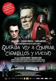 """Querida voy a comprar cigarrillos y vuelvo"" (""Honey, I buy cigarretes and go back"") is a argentine film, one the most interesting I've seen lately"