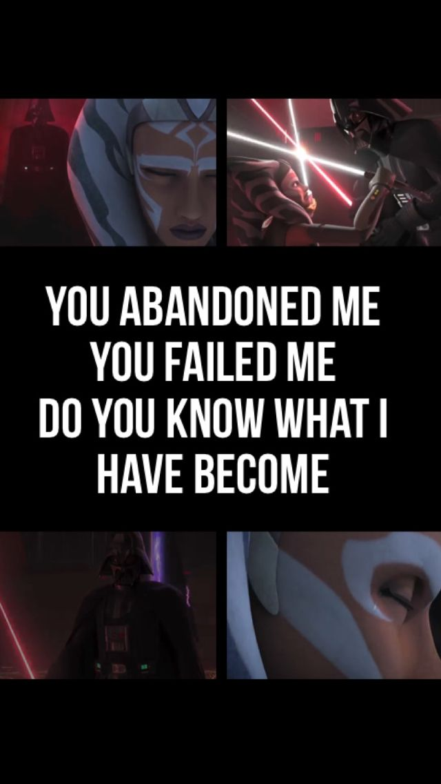 You abandoned me. You failed me. Do you know what I have become? - Darth Vader & Ahsoka Tano - Star Wars Rebels