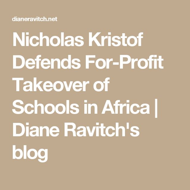 Nicholas Kristof Defends For-Profit Takeover of Schools in Africa | Diane Ravitch's blog