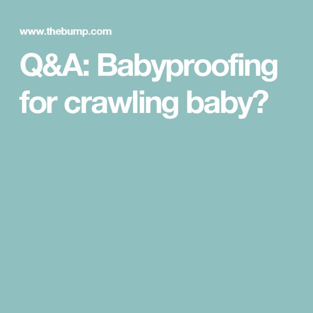 Q&A: Babyproofing for crawling baby?