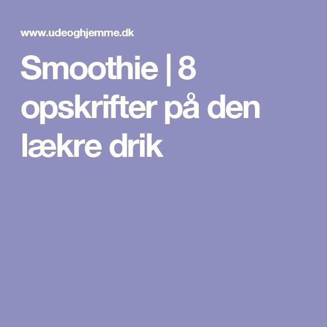 Smoothie | 8 opskrifter på den lækre drik