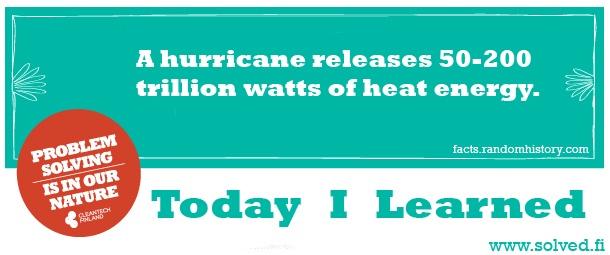 TIL: A hurricane releases 50-200 trillion watts of heat energy.