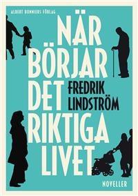 http://www.adlibris.com/se/product.aspx?isbn=9100128430   Titel: När börjar det riktiga livet? - Författare: Fredrik Lindström - ISBN: 9100128430 - Pris: 96 kr