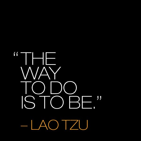 """the way to do is to be."" Lao Tzu quote"