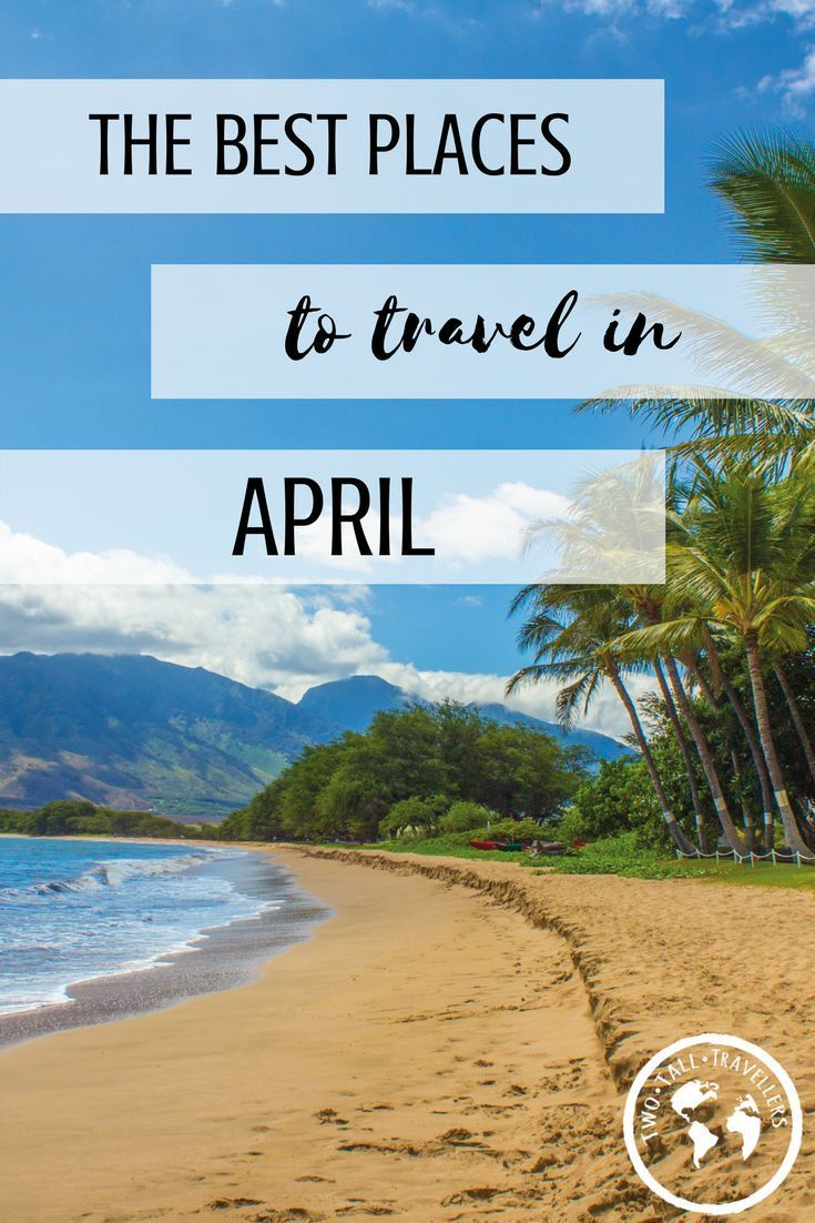 Best Places To Travel In April 2019 The Best Holiday Destinations in April 2019 | Wanderlust  Travel