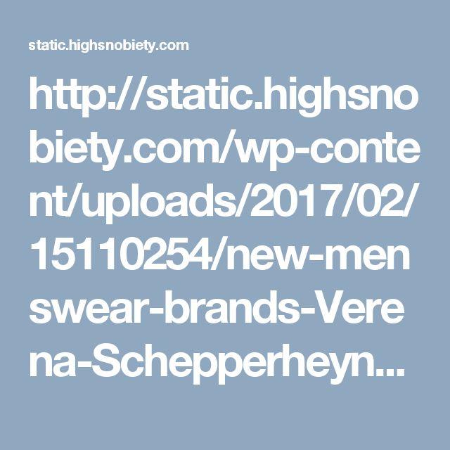 http://static.highsnobiety.com/wp-content/uploads/2017/02/15110254/new-menswear-brands-Verena-Schepperheyn-01.jpg
