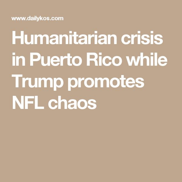 Humanitarian crisis in Puerto Rico while Trump promotes NFL chaos
