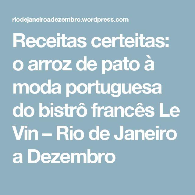 Receitas certeitas: o arroz de pato à moda portuguesa do bistrô francês Le Vin – Rio de Janeiro a Dezembro