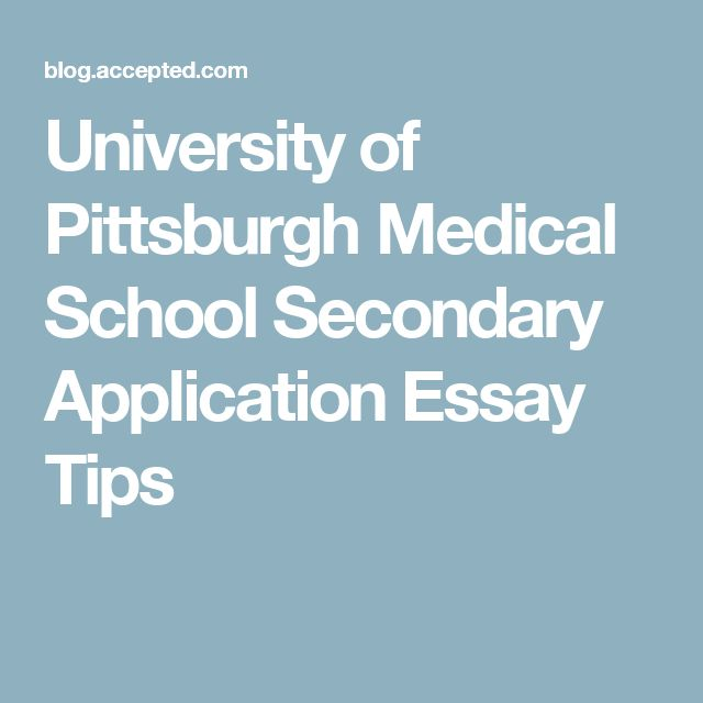 University of Pittsburgh Medical School Secondary Application Essay Tips