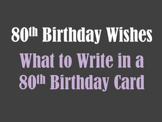 80th birthday messages. What to write in a birthday card for an 80 year old.
