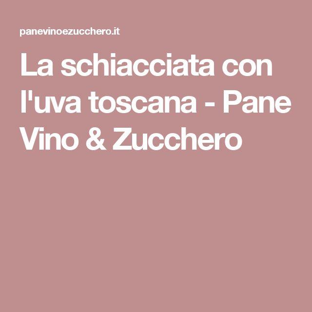 La schiacciata con l'uva toscana - Pane Vino & Zucchero