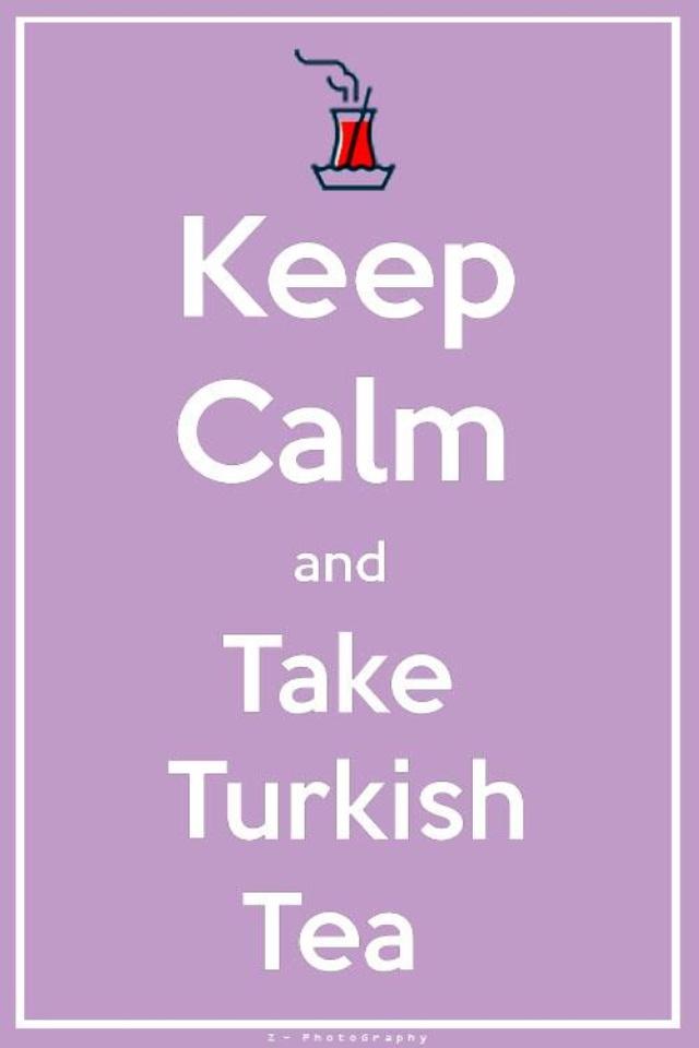 • Keep calm and take turkish tea •
