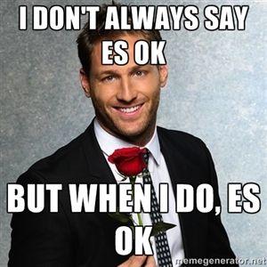 I don't always say es ok but when I do, es ok | The Bachelor