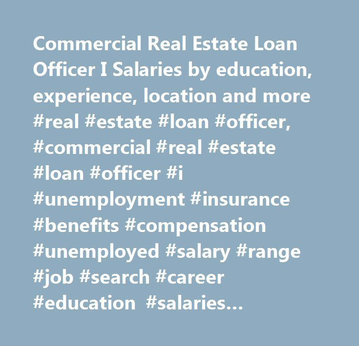 Nice Commercial Real Estate Loan Officer I Salaries by education, experience, locatio... Check more at http://insurancequotereviews.top/blog/reviews/commercial-real-estate-loan-officer-i-salaries-by-education-experience-locatio/