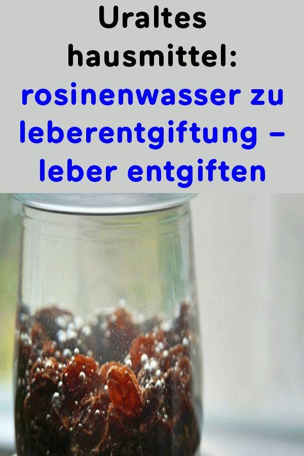 Ancient home remedy: raisinswasser liver detoxification – liver detoxify  – Hausmittel