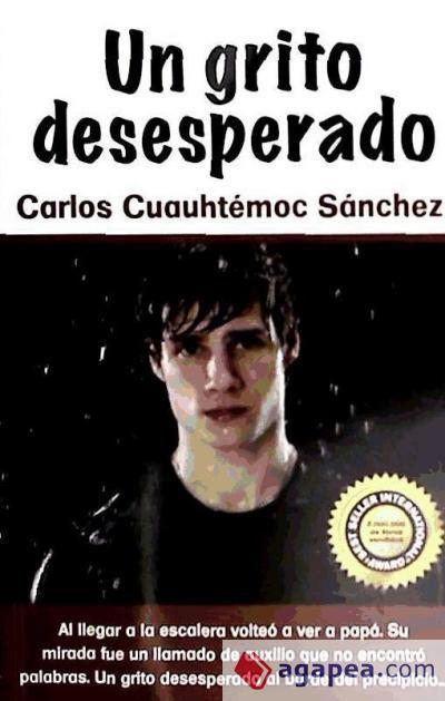 un grito desesperado Carlos Cuauhtemoc Sanchez