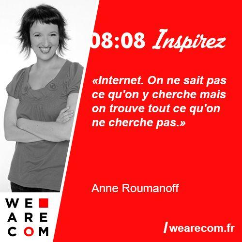 """""""Internet. On ne sait pas ce qu'on y cherche mais on trouve tout ce qu'on ne cherche pas."""" Citation sur le Web d'Anne Roumanoff, humoriste."""