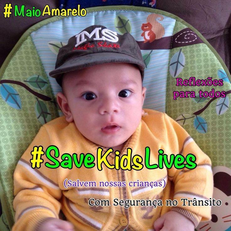 Movimento #MaioAmarelo (Movimento Global Pela Segurança no Trânsito) Campanha da ONU #SaveKidsLives (Salvem as Vidas das Crianças) Divulgue, para um #TransitoSeguro. Leia: Dez Estratégias Para a Segurança de Crianças.