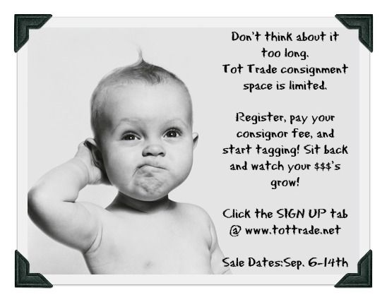 Tot Trade Fall/Winter 2014 Sale is Open for registration!!  Register as a Consignor, Vendor/Sponsor, First Time Mom or Grandparent! or Volunteer!!  Consignor Spaces Are Limited....Sign Up TODAY! www.tottrade.net  Sep. 6-14th #tottrade, #signup, #volunteer