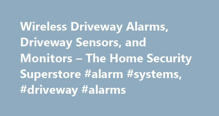 Wireless Driveway Alarms, Driveway Sensors, and Monitors – The Home Security Superstore #alarm #systems, #driveway #alarms http://philippines.nef2.com/wireless-driveway-alarms-driveway-sensors-and-monitors-the-home-security-superstore-alarm-systems-driveway-alarms/  # Driveway Alarms (9) About Wireless Driveway Alarms Our driveway alarms and driveway monitors are designed to protect your home and help you stay vigilant. Driveway sensor alarms alert you instantly if someone enters your…