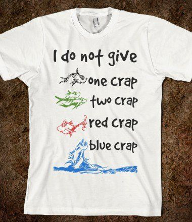 """FUNNY SHIRT: """"I Do Not Give One Crap, Two Crap, Red Crap, Blue Crap"""""""
