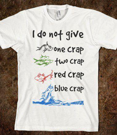 "FUNNY SHIRT: ""I Do Not Give One Crap, Two Crap, Red Crap, Blue Crap"" #shirt #storenvy #DrSeuss #fish"