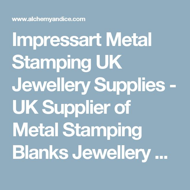 Impressart Metal Stamping UK Jewellery Supplies - UK Supplier of Metal Stamping Blanks Jewellery Supplies, Artisan Lampwork, Alchemy and Ice