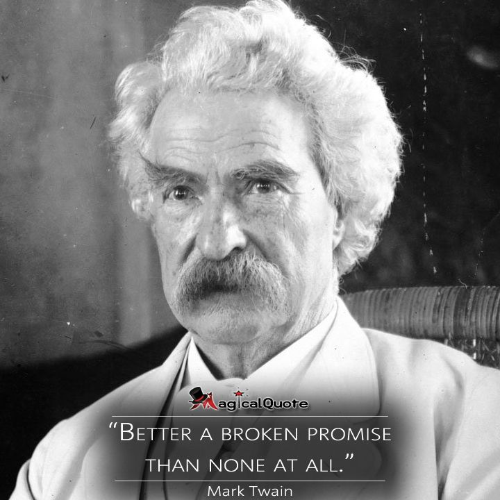 """#MarkTwain  """"Better a broken promise than none at all.""""  #authorquotes #quote #quotes #promise #magicalquote"""