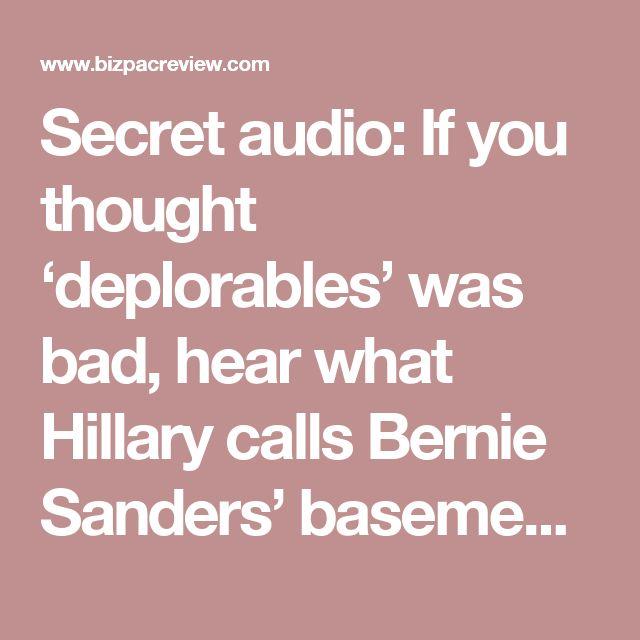 Secret audio: If you thought 'deplorables' was bad, hear what Hillary calls Bernie Sanders' basement-dwellers   BizPac Review