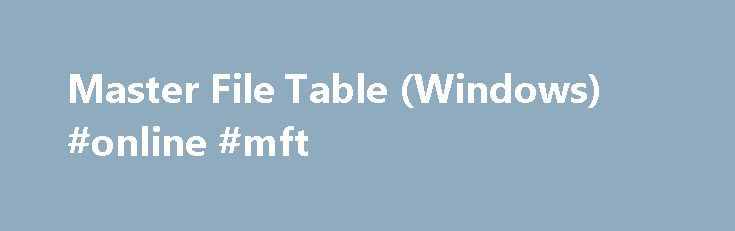 Master File Table (Windows) #online #mft http://income.nef2.com/master-file-table-windows-online-mft/  # Master File Table [This document applies only to version 3 of NTFS volumes.] The master file table (MFT) stores the information required to retrieve files from an NTFS partition. A file may have one or more MFT records, and can contain one or more attributes. In NTFS, a file reference is the MFT segment reference of the base file record. For more information, see MFT_SEGMENT_REFERENCE…