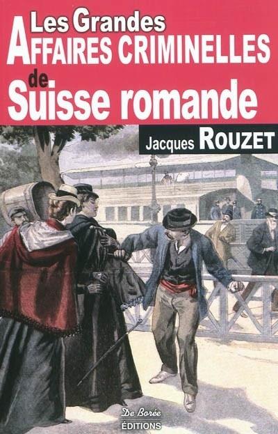 *Les grandes affaires criminelles de Suisse romande, Jacques Rouzet. Cliquez sur l'image pour écouter l'émission.