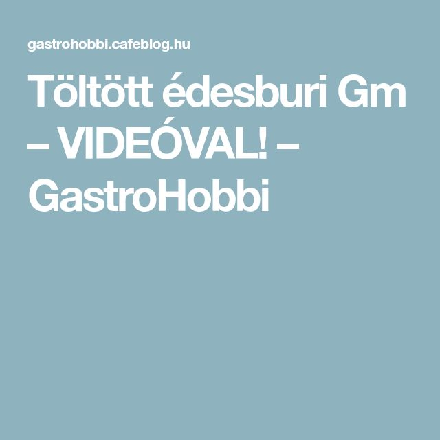 Töltött édesburi Gm – VIDEÓVAL! – GastroHobbi